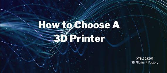 How To Choose A 3d Printer Xtzl3d